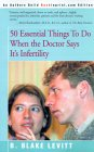 50 Essential Things to Do When the Doctor Says It's Infertility, by B. Blake Levitt
