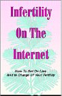Infertility on the Internet: Get in Charge of Your Fertility, by Julie A Watson